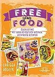 Free your food!: Clean Eating mit über 80 köstlich veganen, sojafreien Rezepten