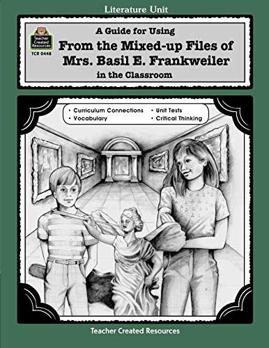 A Guide for Using From Mixed up Files of Mrs. Basil E. Frankweiler in the Classroom (Literature Unit)