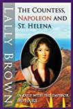 The Countess, Napoleon and St. Helena: In Exile With The Emperor 1815 to 1821