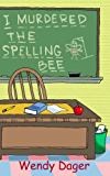I Murdered the Spelling Bee (A Daphne Lee-Lee Misadventure Book 2)