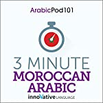 3-Minute Moroccan Arabic - 25 Lesson Series Audiobook |  Innovative Language Learning LLC