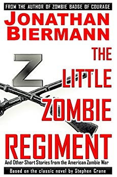 The Little Zombie Regiment: And Other Short Stories from the  American Zombie War by [Biermann, Jonathan, Crane, Stephen]