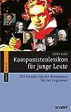 Komponistenlexikon für junge Leute: 153 Porträts von der Renaissance bis zur Gegenwart (Serie Musik)