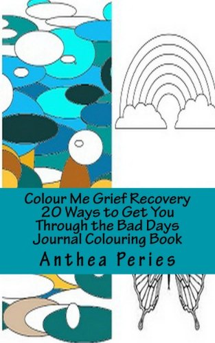 Colour Me Grief Recovery: 20 Ways to Help You Get Through the Bad Days Journal Colouring Book (Colour Me Self-Help Inky Art Therapy Series) ebook