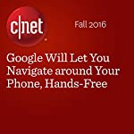 Google Will Let You Navigate around Your Phone, Hands-Free | Lance Whitney
