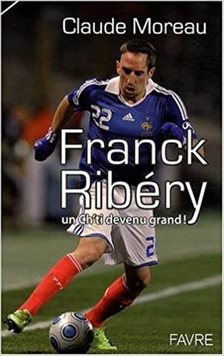 Livres téléchargeables gratuitement pour nextbook Franck Ribéry : Un ch'ti devenu grand ! by Claude Moreau FB2 2828910989