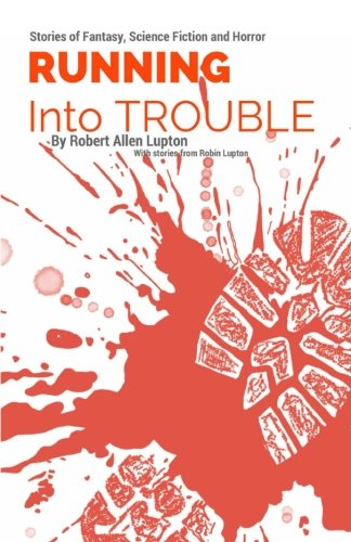 Running Into Trouble: Running Tales of Fantasy, Horror, and Adventure