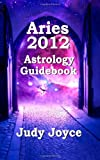 Aries 2012 Astrology Guidebook, Judy Joyce, 1466313188