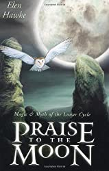 Praise to the Moon: Magic and Myth of the Lunar Cycle