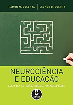 Neurociência e Educação: Como o Cérebro Aprende por [Cosenza, Ramon, Guerra, Leonor]