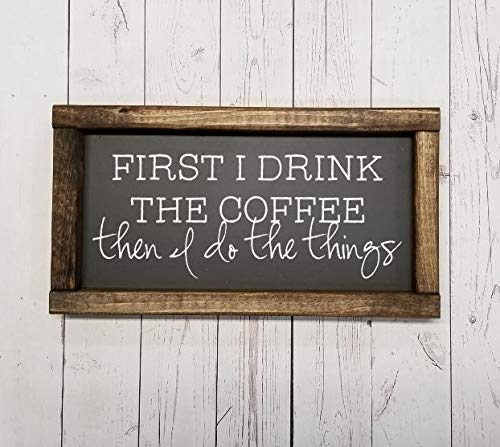 handmade chunky framed First I drink the coffee fixer upper style then I do the things Sign for coffee bar decor Farmhouse sign