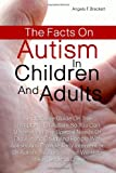 The Facts on Autism in Children and Adults, Angela Brackett, 145652710X