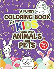 A funny coloring book for kids ages 4-8 who love animals and pets: 66 cute animal figures to spend hours of fun coloring ( children's book series for kids ages 4-8 )