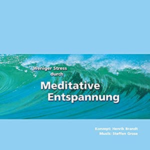 Weniger Stress durch Meditative Entspannung Hörbuch