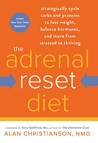 The Adrenal Reset Diet: Strategically Cycle Carbs and Proteins to Lose Weight, Balance Hormones, and