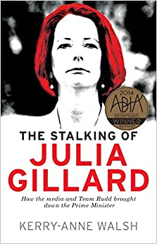 Book Stalking of Julia Gillard: How the Media and Team Rudd Brought Down the Prime Minister