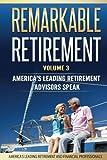 img - for Remarkable Retirement Volume 3: America's Leading Retirement Advisors Speak book / textbook / text book