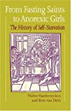 From Fasting Saint to Anorexic Girls : The History of Self-Starvation, Vandereycken, Walter and Van Deth, Ron, 0485241005