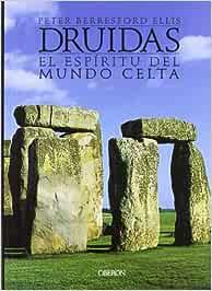 Druidas: El espíritu del mundo celta (Historia): Amazon.es: Berresford Ellis, Peter, Alonso López, Javier: Libros