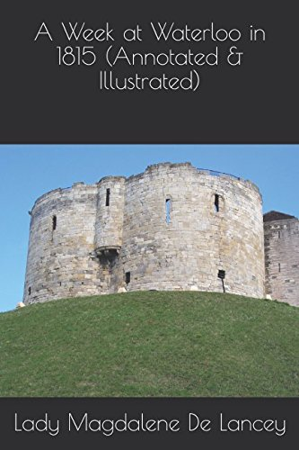 Download A Week at Waterloo in 1815 (Annotated & Illustrated) PDF