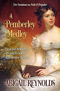 A Pemberley Medley: Five Pride & Prejudice Variations (A Pride & Prejudice Variation Book 2) by [Reynolds, Abigail]