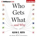 Who Gets What - And Why: The New Economics of Matchmaking and Market Design Audiobook by Alvin E. Roth Narrated by Peter Berkrot