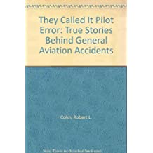 They Called It Pilot Error: True Stories Behind General Aviation Accidents