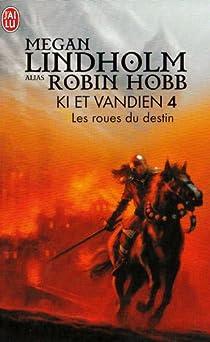 Le cycle de Ki et Vandien, Tome 4 : Les roues du destin par Hobb