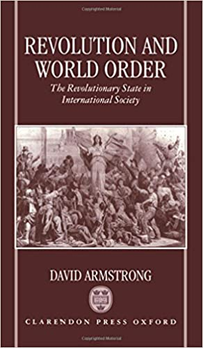 Revolution and World Order: The Revolutionary State in International Society