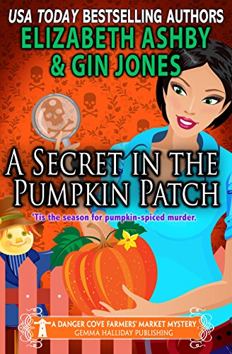 A Secret in the Pumpkin Patch: A Danger Cove Farmers' Market Mystery (Danger Cove Mysteries Book 17) by [Jones, Gin, Ashby, Elizabeth]
