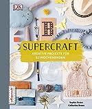 Supercraft: Kreative Projekte für 52 Wochenenden