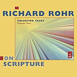 Richard Rohr on Scripture: Collected Talks, Volume Two