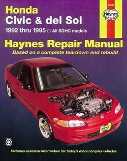 honda civic del sol 1992 thru 1995 all sohc models haynes repair rh amazon com Haynes Repair Manuals Online Vehicle Repair Manuals