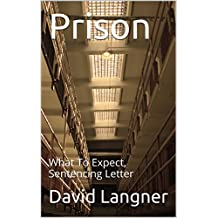 Prison: What To Expect, Sentencing Letter (Prison Series Book 3)