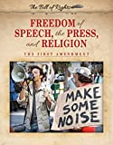 Freedom of Speech, the Press, and Religion: The First Amendment (Bill of Rights)
