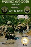 Mekong Mud Dogs: The Story of: SGT. Ed Eaton