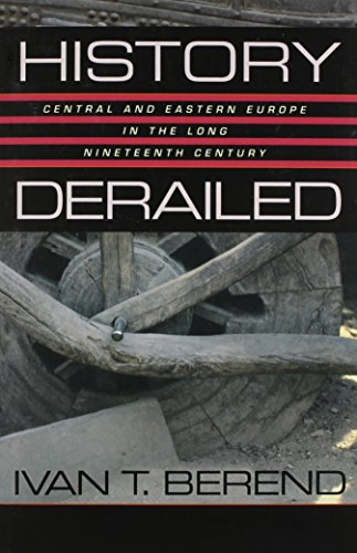History Derailed: Central and Eastern Europe in the Long Nineteenth Century