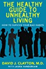 The Healthy Guide to Unhealthy Living: How to Survive Your Bad Habits