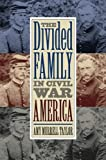 The Divided Family in Civil War America, Amy Murrell Taylor, 0807829692