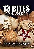 13 Bites Volume V (13 Bites Horror Anthologies Book 5)