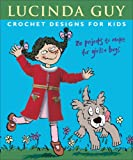 Crochet Designs for Kids: 20 Projects to Make for Girls & Boys