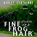 Fine as Frog Hair Audiobook by Ashley Fontainne Narrated by Homer V Jones