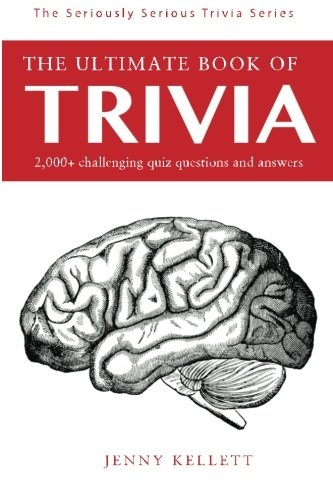 The Ultimate Book of Trivia: 500+ General Knowledge Questions and Answers (Trivia Questions and Answers) (Volume 1) (General Knowledge Pub Quiz Questions And Answers)