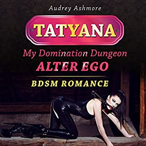 Tatyana: My Domination Dungeon Alter Ego Audiobook