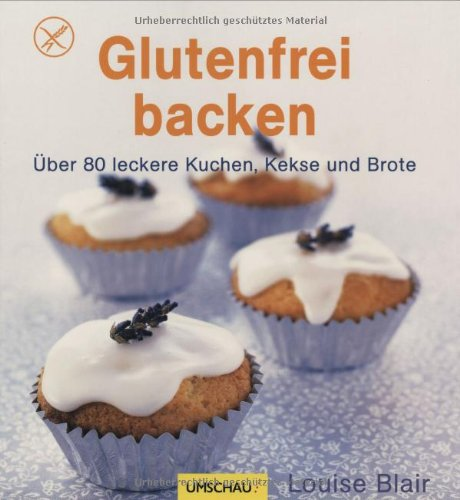 Glutenfrei Backen Uber 80 Leckere Kuchen Kekse Und Brote Amazon