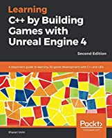 Learning C++ by Building Games with Unreal Engine 4, 2nd Edition Front Cover