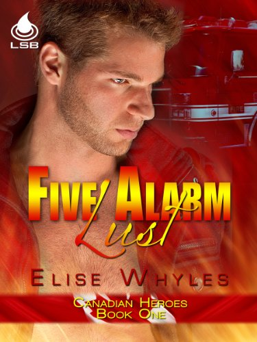 Five Alarm Lust (Canadian Heroes Book 1)