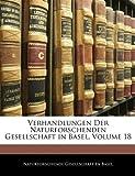 Verhandlungen der Naturforschenden Gesellschaft in Basel (German Edition), , 1143536142