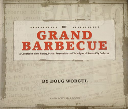 The Grand Barbecue: A Celebration of the History, Places, Personalities and Techniques of Kansas City Barbecue