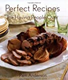Perfect Recipes for Having People Over, Pam Anderson, 0618329722